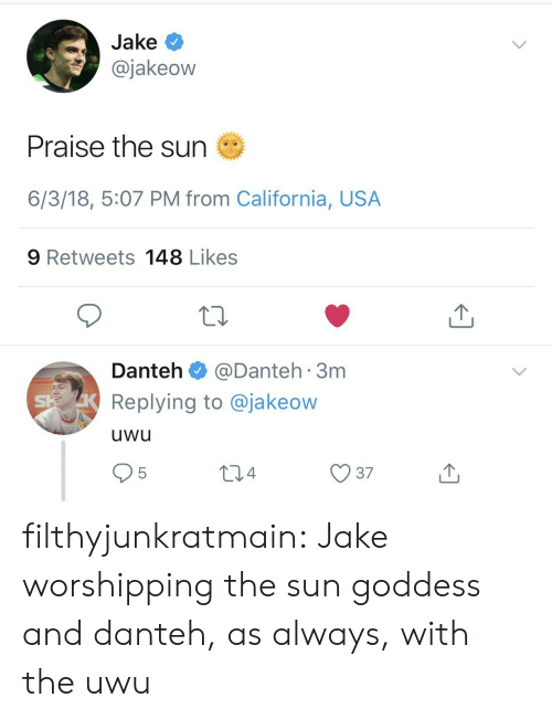 Tumblr, Blog, and California: Jake  @jakeow  Praise the sun  6/3/18, 5:07 PM from California, USA  9 Retweets 148 Likes  Danteh@Danteh 3m  Replying to @jakeow  uwu  95 filthyjunkratmain:  Jake worshipping the sun goddess and danteh, as always, with the uwu
