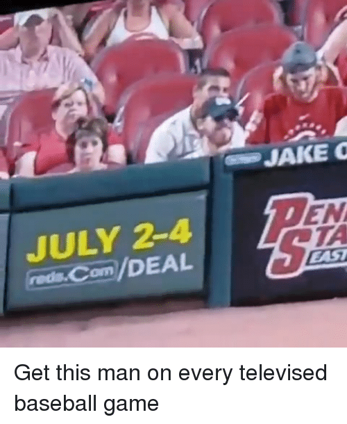 Baseball, Mlb, and Game: -JAKE  JULY 2-4  rade.Com/DEAL  EN  TA  EAST Get this man on every televised baseball game