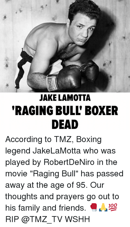 "Boxing, Family, and Friends: JAKE LAMOTTA  RAGING BULL' BOXER  DEAD According to TMZ, Boxing legend JakeLaMotta who was played by RobertDeNiro in the movie ""Raging Bull"" has passed away at the age of 95. Our thoughts and prayers go out to his family and friends. 🥊🙏💯 RIP @TMZ_TV WSHH"