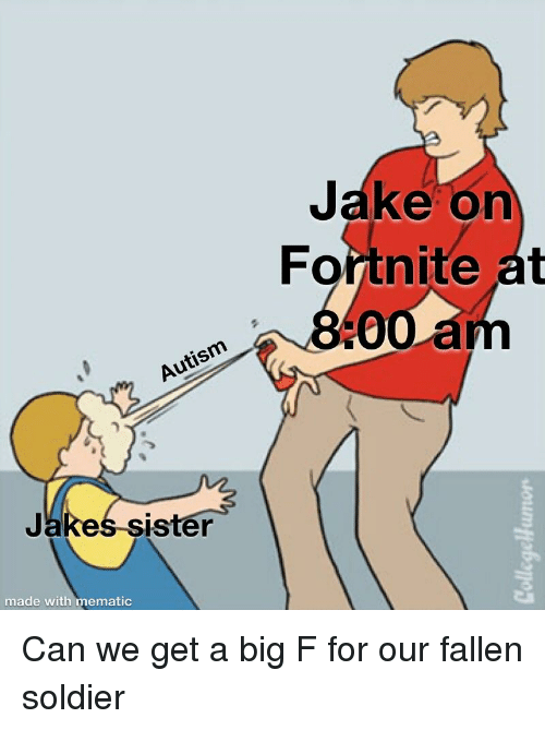 Autism, Fallen, and Big: Jake on  Fortnite at  8:00  2  Autism  Jakes sister  made with mematic