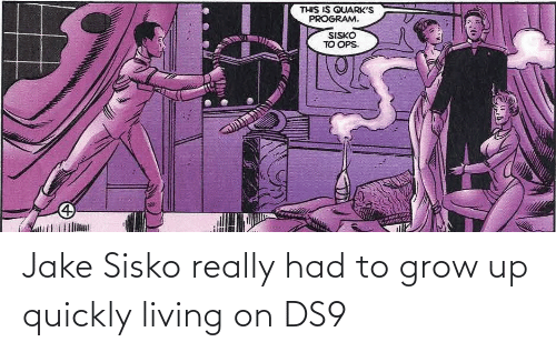 Living, Grow, and Ds9: Jake Sisko really had to grow up quickly living on DS9