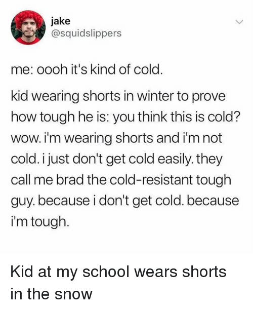 Jake Me Oooh Its Kind Of Cold Kid Wearing Shorts In Winter To Prove