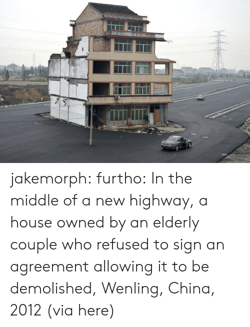 Tumblr, China, and Blog: jakemorph:  furtho: In the middle of a new highway, a house owned by an elderly couple who refused to sign an agreement allowing it to be demolished, Wenling, China, 2012 (via here)