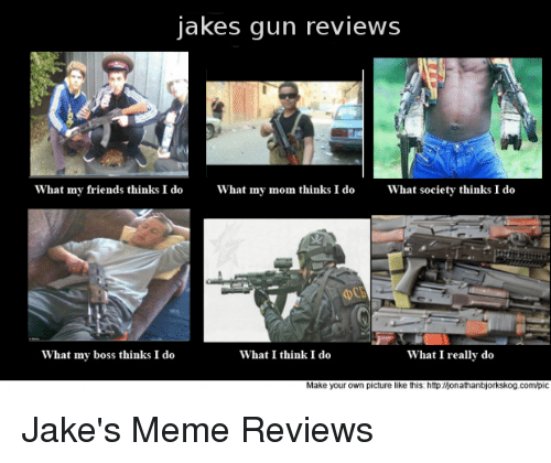 jakes gun reviews what my friends thinks i do what 2716377 ✅ 25 best memes about what my mom thinks i do what my mom