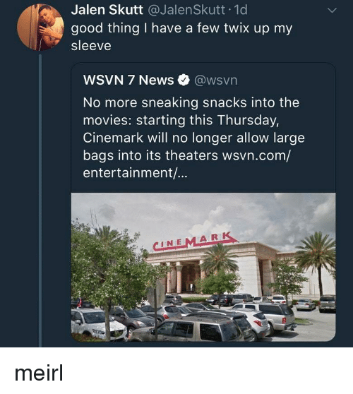 Movies, News, and Good: Jalen Skutt @JalenSkutt 1d  good thing I have a few twix up my  sleeve  WSVN 7 News @wsvn  No more sneaking snacks into the  movies: starting this Thursday,  Cinemark will no longer allow large  bags into its theaters wsvn.com/  entertainment/...  CINEMARK meirl