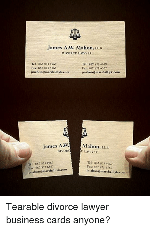 Lawyer, Business, and Divorce: James A.W. Mahon, LL  DIVORCE LAWYER  Tel: 862 873 1969  Tel: 867-8734969  Fax: 867 823 6567  Fax: 867-873 6567  imabonemarshall.yk.com  imahonomarshall.yk.com  James A W.  Mahon  LLB.  DIVORC  E LAWYER  Teli 867 873 969  Tel: 867 8734969  Fax 867 873 6567  imahonomarshall.yk.com  yk.com Tearable divorce lawyer business cards anyone?