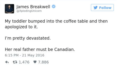 Coffee, Canadian, and Her: James Breakwell  @xplodingUnicorn  Follow  My toddler bumped into the coffee table and then  apologized to it.  I'm pretty devastated.  Her real father must be Canadian.  6:15 PM- 21 May 2016  わ 1,476 7,886