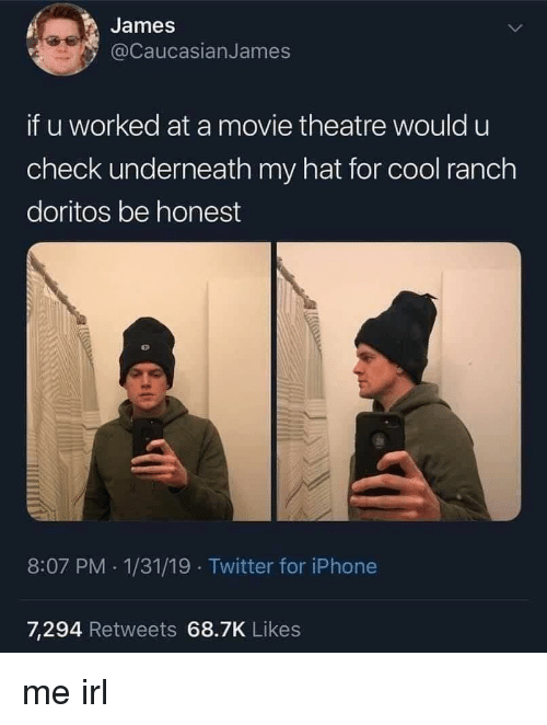 Iphone, Twitter, and Cool: James  @CaucasianJames  if u worked at a movie theatre would u  Check underneath my hat for cool ranch  doritos be honest  8:07 PM 1/31/19 Twitter for iPhone  7,294 Retweets 68.7K Likes me irl