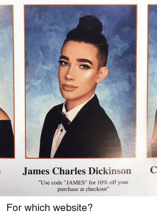"Dank Memes, Website, and Code: James Charles Dickinson  C  ""Use code ""JAMES"" for 10% off your  purchase at checkout"""
