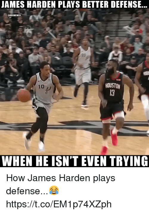 James Harden, Memes, and Houston: JAMES HARDEN PLAYS BETTER DEFENSE...  NBAMEMES  10  HOUSTON  13  10  WHEN HE ISN'T EVEN TRYING How James Harden plays defense...😂 https://t.co/EM1p74XZph