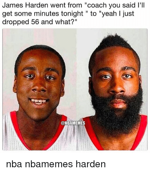 """Basketball, James Harden, and Nba: James Harden went from """"coach you said l'lI  get some minutes tonight """" to """"yeah I just  dropped 56 and what?""""  @NBAMEMES nba nbamemes harden"""