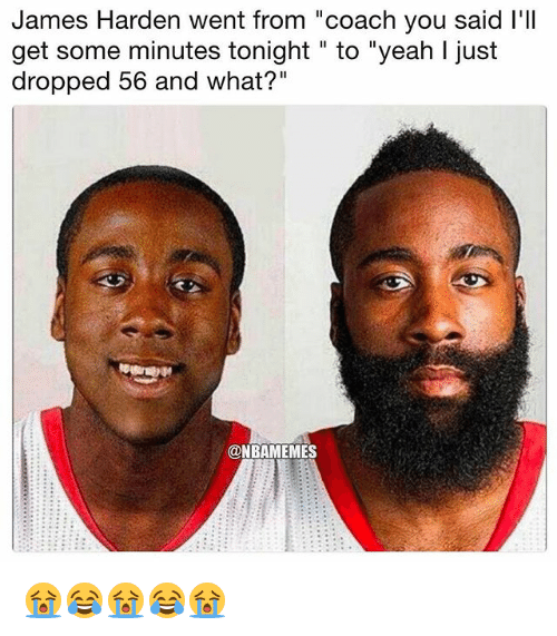 """James Harden, Nba, and Yeah: James Harden went from """"coach you said l'll  get some minutes tonight """" to """"yeah I just  dropped 56 and what?""""  @NBAMEMES 😭😂😭😂😭"""