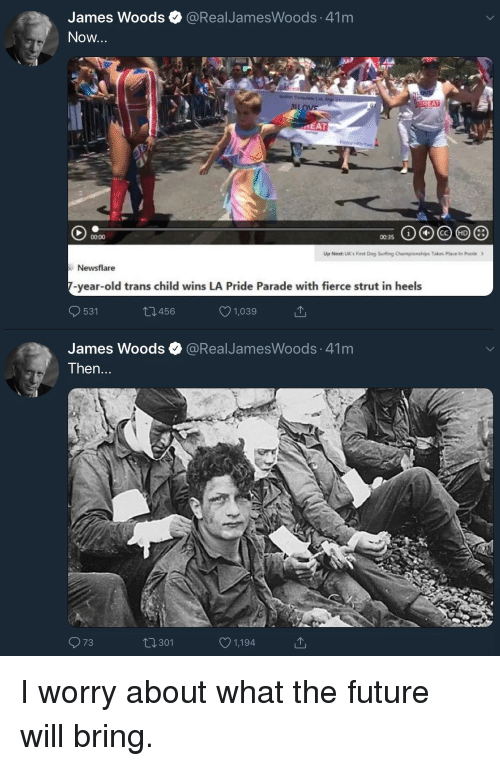Future, Old, and James Woods: James Woods @RealJamesWoods 41m  Now  MEAT  00:00  00:35  Up Next: UK's First Dog Surfing C  Takes Place in Poo  >  Newsflare  -year-old trans child wins LA Pride Parade with fierce strut in heels  531  1,039  ,456  James Woods  @RealJamesWoods 41m  Then  73  301  1,194