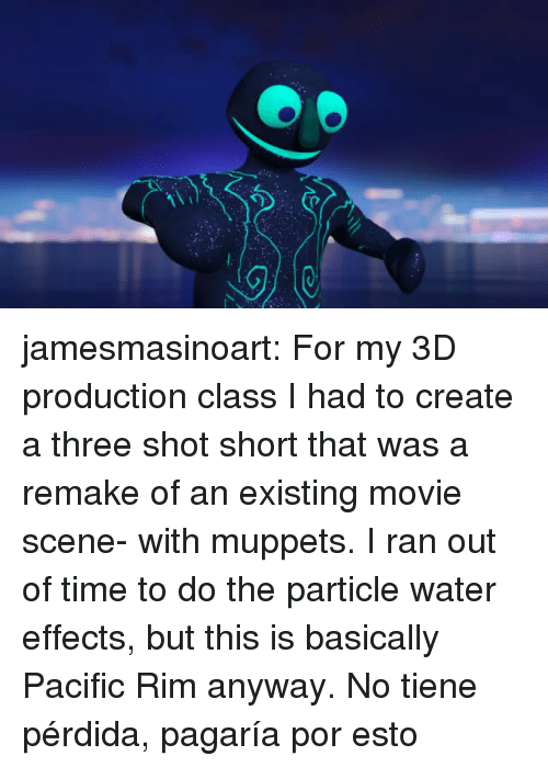 The Muppets, Tumblr, and Pacific Rim: jamesmasinoart: For my 3D production class I had to create a three shot short that was a remake of an existing movie scene- with muppets. I ran out of time to do the particle water effects, but this is basically Pacific Rim anyway.   No tiene pérdida, pagaría por esto