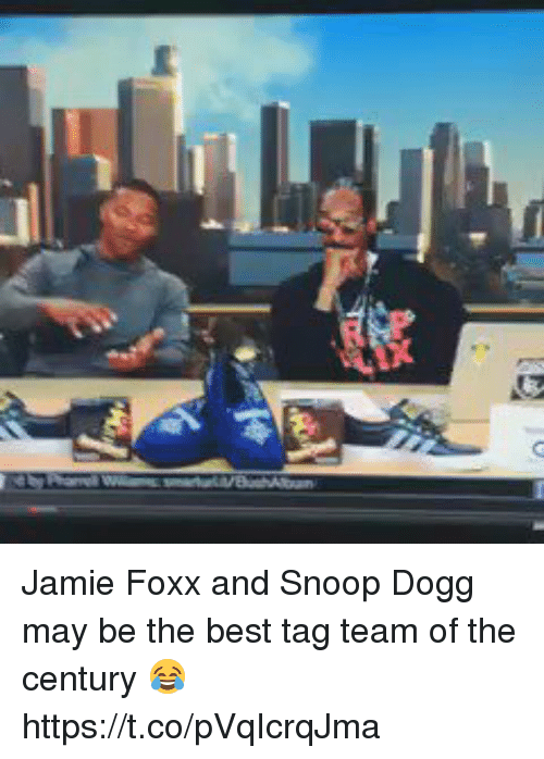 Funny, Jamie Foxx, and Snoop: Jamie Foxx and Snoop Dogg may be the best tag team of the century 😂 https://t.co/pVqIcrqJma