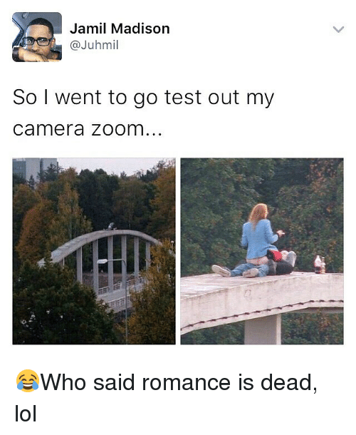 Lol, Memes, and Zoom: Jamil Madison  @Juhmil  So I went to go test out my  camera zoom 😂Who said romance is dead, lol