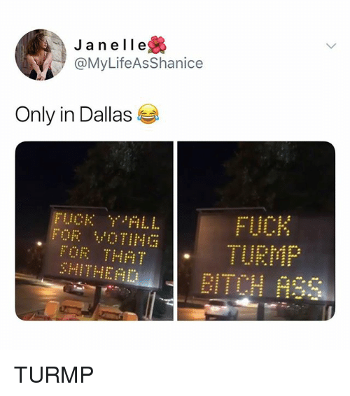 Dallas, Fuck, and Ite: Jan el le  @MyLifeAsShanice  Only in Dallas  FUCK  URMP  P:  IT  ITE TURMP