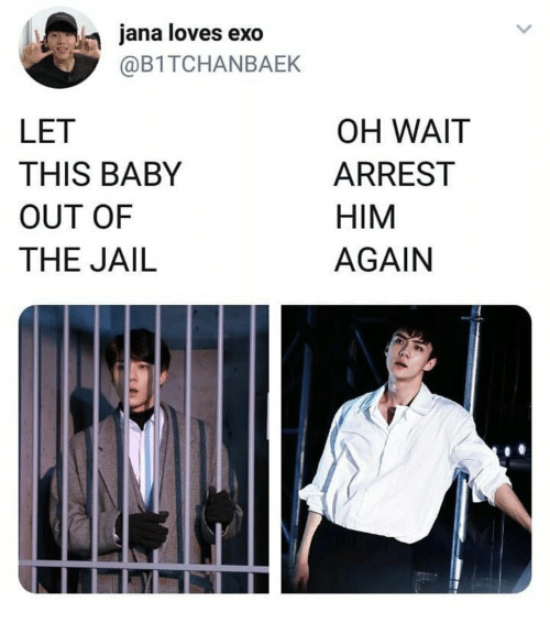 Jail, Exo, and Baby: jana loves exo  @B1TCHANBAEK  LET  THIS BABY  OUT OF  THE JAIL  OH WAIT  ARREST  HIM  AGAIN