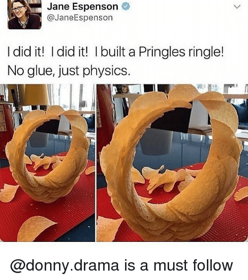 Memes, Pringles, and Physics: Jane Espenson  @JaneEspenson  I did it! I did it! I built a Pringles ringle!  No glue, just physics @donny.drama is a must follow