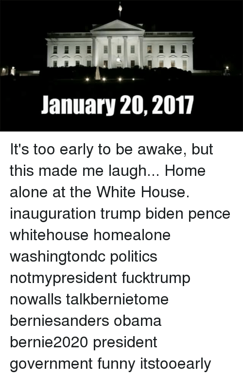 Home Alone, Memes, and White House: January 20, 2017 It's too early to be awake, but this made me laugh... Home alone at the White House. inauguration trump biden pence whitehouse homealone washingtondc politics notmypresident fucktrump nowalls talkbernietome berniesanders obama bernie2020 president government funny itstooearly