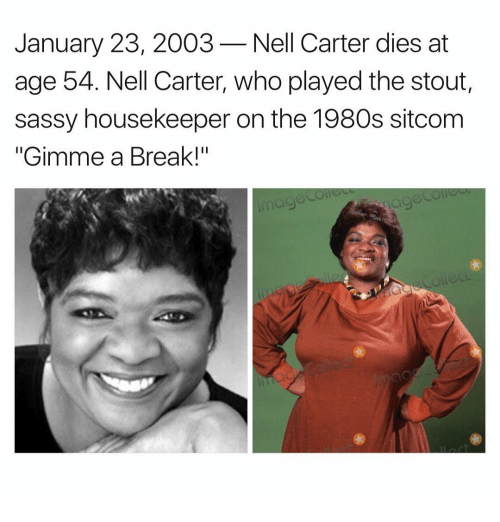 """Memes, Sassy, and 🤖: January 23, 2003 Nell Carter dies at  age 54. Nell Carter, who played the stout,  sassy housekeeper on the 1980s sitcom  """"Gimme a Break!"""""""