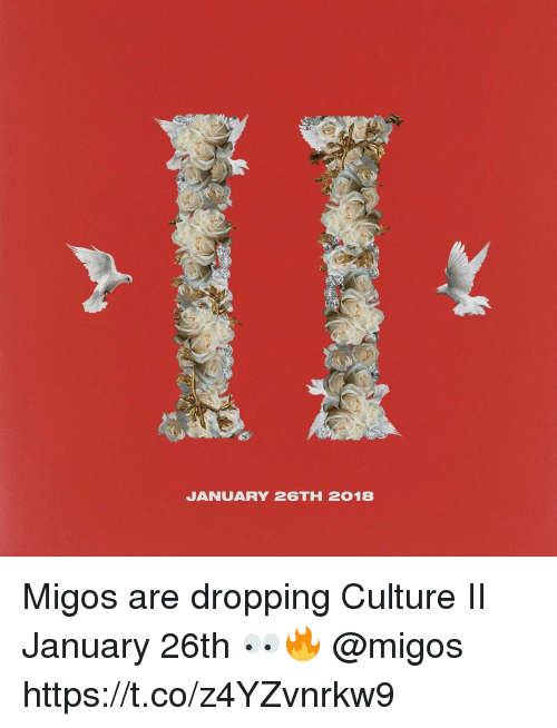 Memes, Migos, and 🤖: JANUARY 26TH 2018 Migos are dropping Culture II January 26th 👀🔥 @migos https://t.co/z4YZvnrkw9
