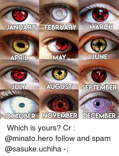 Memes, April, and 🤖: JANUARY FEBRUARY MARCH  APRIL  MAY  JUNE  CONMINATO HERO  JULY AUGUST  SEPTEMBER  OCTOBER NOVEMBER DECEMBER ⠀⠀ Which is yours? Cr : @minato.hero follow and spam @sasuke.uchiha -;♡ ⠀