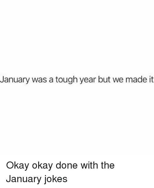 Jokes, Okay, and Girl Memes: January was a tough year but we made it Okay okay done with the January jokes