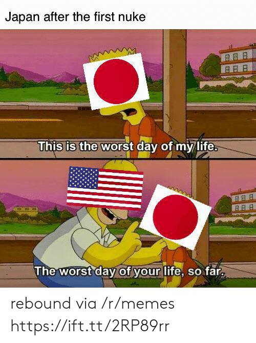 Life, Memes, and The Worst: Japan after the first nuke  This is the worst day of my life.  B BB  The worst day of your life, so far rebound via /r/memes https://ift.tt/2RP89rr