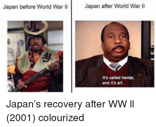 Hentai, Japan, and World: Japan before World War II  Japan after World War lI  It's called hentai,  and it's art Japan's recovery after WW ll (2001) colourized