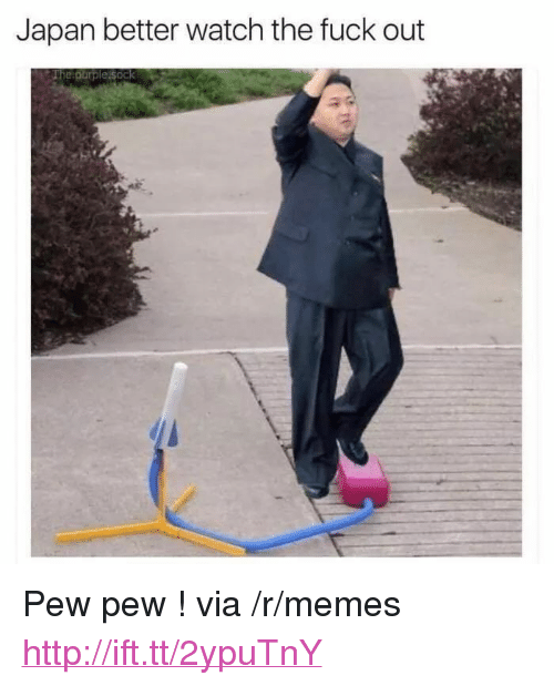 """Memes, Fuck, and Http: Japan better watch the fuck out  hepurple Sock <p>Pew pew ! via /r/memes <a href=""""http://ift.tt/2ypuTnY"""">http://ift.tt/2ypuTnY</a></p>"""