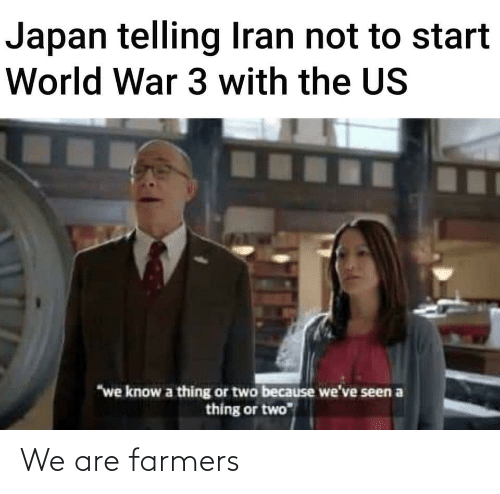Japan Telling Iran Not To Start World War 3 With The Us We Know A