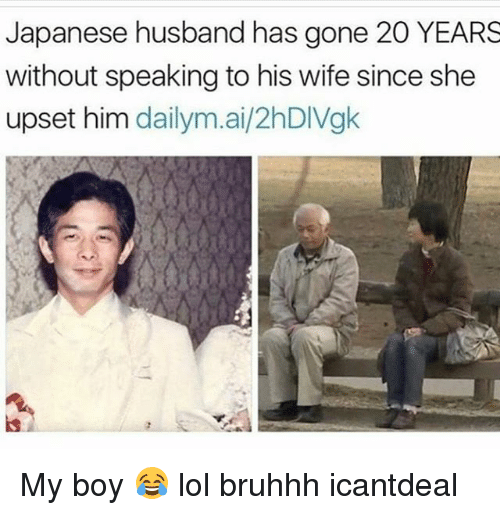 Lol, Memes, and Husband: Japanese husband has gone 20 YEARS  without speaking to his wife since she  upset him  dailym.ai/2hDIVgk My boy 😂 lol bruhhh icantdeal
