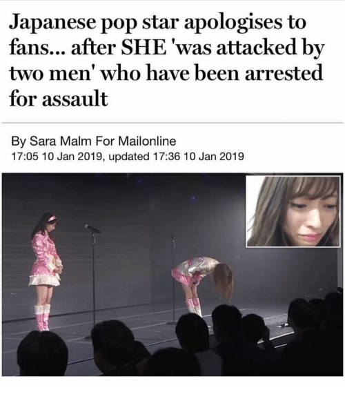 Memes, Pop, and Mailonline: Japanese pop star apologises to  fans... after SHE 'was attacked by  two men' who have been arrested  for assault  By Sara Malm For Mailonline  17:05 10 Jan 2019, updated 17:36 10 Jan 2019