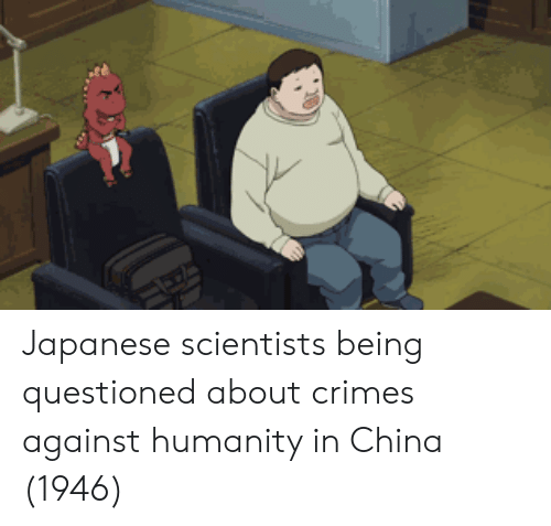 China, Japanese, and Humanity: Japanese scientists being questioned about crimes against humanity in China (1946)