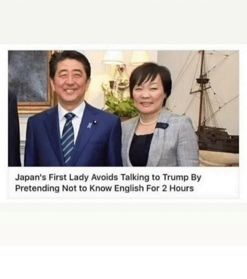 Memes, Trump, and English: Japan's First Lady Avoids Talking to Trump By  Pretending Not to Know English For 2 Hours ⠀