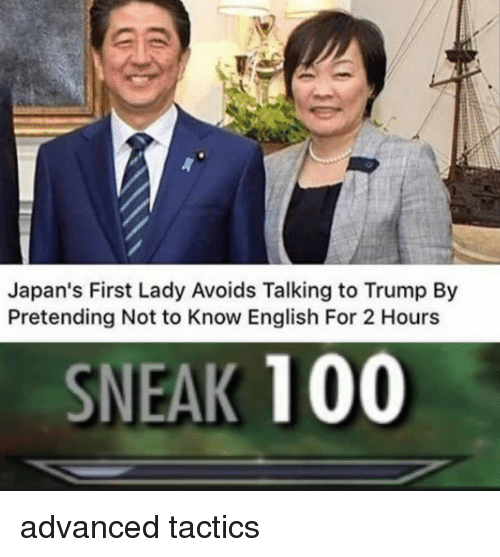 Anaconda, Trump, and English: Japan's First Lady Avoids Talking to Trump By  Pretending Not to Know English For 2 Hours  SNEAK 100 advanced tactics