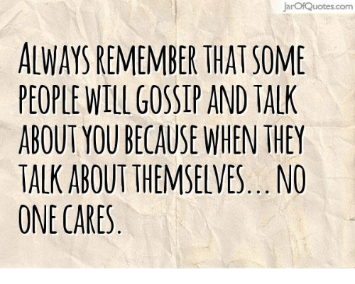 Jarof Quotescom Always Remember That Some People Will Gossip And