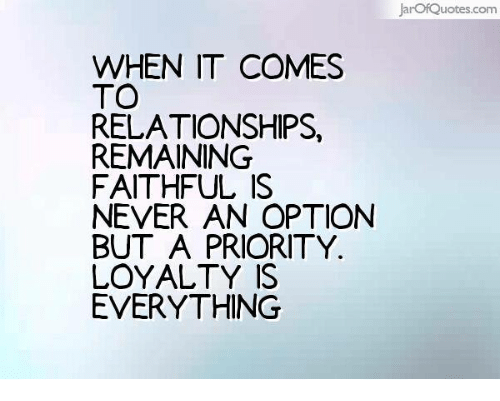 Jarof Quotescom When It Comes To Relationships Remaining Faithful Is