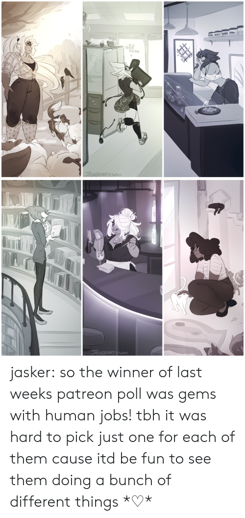 Tbh, Tumblr, and Blog: jasker:  so the winner of last weeks patreon poll was gems with human jobs! tbh it was hard to pick just one for each of them cause itd be fun to see them doing a bunch of different things*♡*