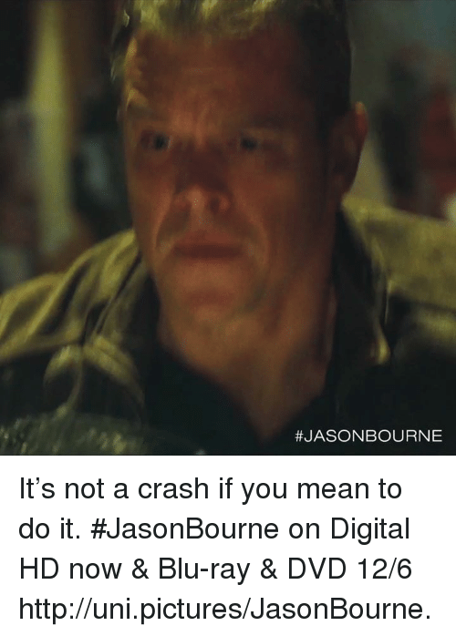 Jason Bourne Its Not A Crash If You Mean To Do It Jasonbourne On