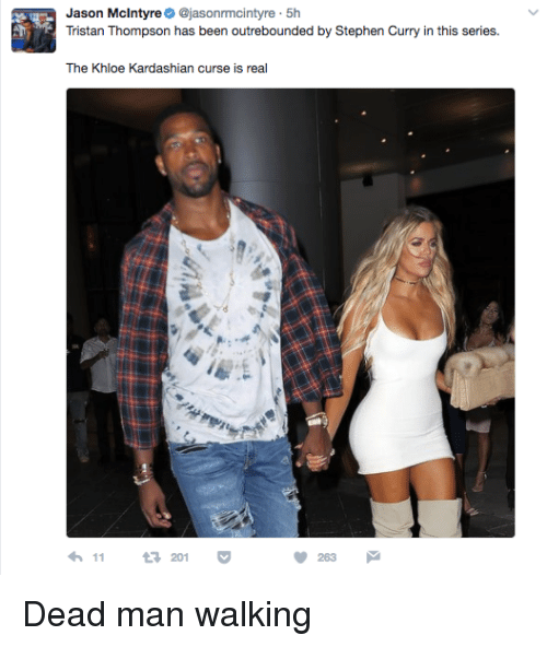 Kardashians, Khloe Kardashian, and Stephen: Jason McIntyre  asonrmcintyre 5h  Tristan Thompson has been outrebounded by Stephen Curry in this series  The Khloe Kardashian curse is real  11 201  263 Dead man walking