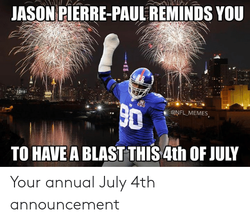 Jason Pierre-Paul, Memes, and Nfl: JASON PIERRE-PAUL REMINDS YOU  @NFL MEMES  TO HAVE A BLAST THIS 4th OF JULY Your annual July 4th announcement