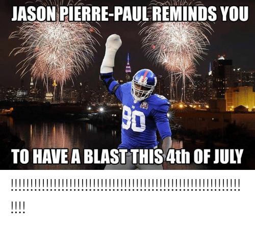 Jason Pierre-Paul, Nfl, and 4th of July: JASON PIERRE-PAUL REMINDS YOU  TO HAVE A BLAST THIS 4th OF JULY !!!!!!!!!!!!!!!!!!!!!!!!!!!!!!!!!!!!!!!!!!!!!!!!!!!!!!!!!!!!!!!