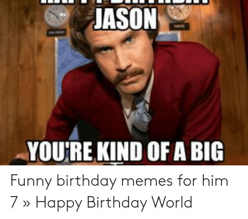 Birthday Funny And Memes JASON YOURE KIND OF A BIG