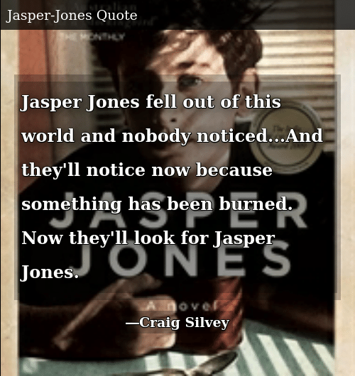 Jasper Jones Fell Out of This World and Nobody noticedAnd