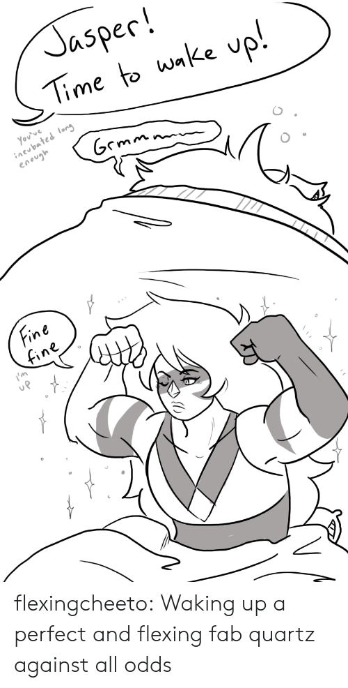 Tumblr, Blog, and Http: Jasper!  Timeto wnlke up!  ov've  inebated long  enevyh   fine flexingcheeto: Waking up a perfect and flexing fab quartz against all odds