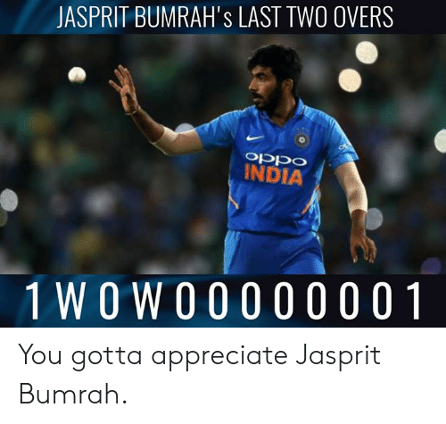 Memes, Appreciate, and India: JASPRIT BUMRAH's LAST TWO OVERS  Oppo  INDIA  1 WOW0000 00 0 1 You gotta appreciate Jasprit Bumrah.