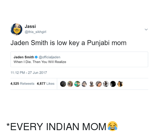 Jaden Smith, Low Key, and Memes: Jassi  @this_sikhgirl  Jaden Smith is low key a Punjabi mom  Jaden Smith@officialjaden  When I Die. Then You Will Realize  11:12 PM-27 Jun 2017  ●0D@ 뵤0t.蓬  4,525 Retweets 4,877 Likes *EVERY INDIAN MOM😂