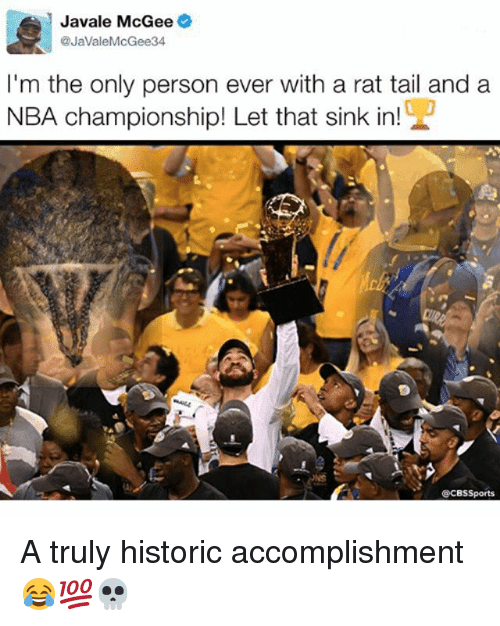 Memes, Nba, and Sports: Javale McGee  @Javale McGee 34  I'm the only person ever with a rat tail and a  NBA championship! Let that sink in!  CCBS Sports A truly historic accomplishment 😂💯💀
